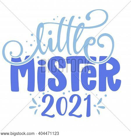 Little Mister 2021 - Text Style Illustration Text For Clothes. Inspirational Quote Baby Shower Card,