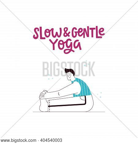 Young Man Practising Seated Forward Bend Yoga Pose With Inspirational Lettering. Slow And Gentle Han
