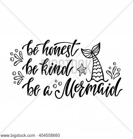 Be Honest, Be Kind, Be A Mermaid. Handwritten Inspirational Quote About Summer. Typography Lettering
