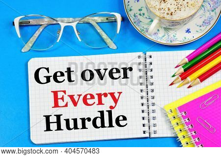 Get Over Every Hurdle. A Text Label In The Planning Notebook. The Concept Of Motivational Developmen