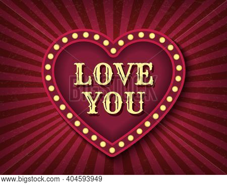 Love You Postcard. Saint Valentine Day Circus Style Show Banner Template. Brightly Glowing Heart Ret