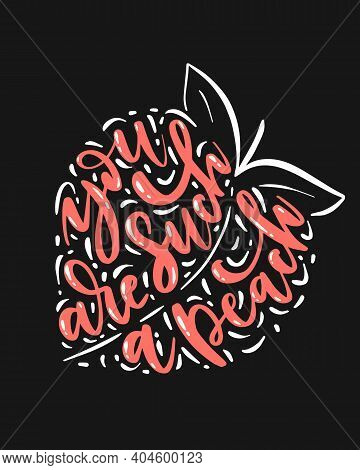 Hand-lettered quote - You are such a peach - in shape of peach fruit. Card or calligraphic banner with funny phrase.