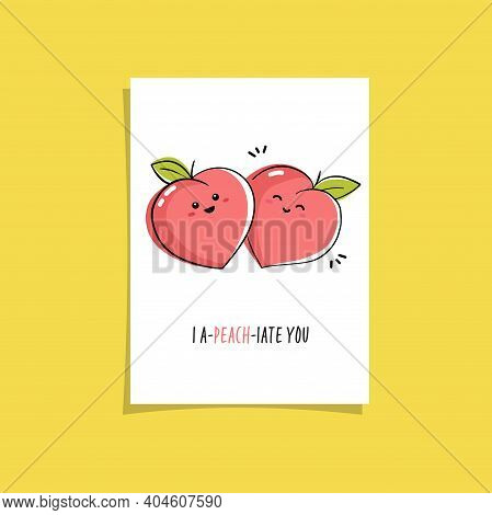 Simple Illustration With Fruit And Funny Phrase - I A-peach-iate You. Premade Card Design With Cute