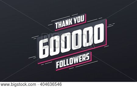 Thank You 600,000 Followers, Greeting Card Template For Social Networks.
