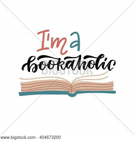 Lettering Quote - Am A Bookaholic. I Love Reading Concept For Libraries, Stores, Festivals, Fairs An