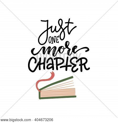Just One More Chapter - Lettering Text And Half-open Book With Bookmark. Hand Drawn Love Reading Con