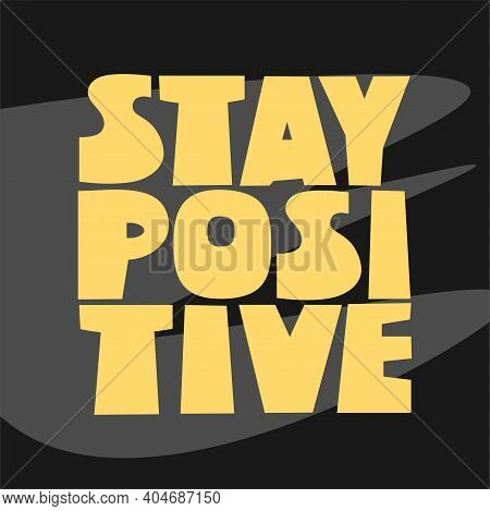 Stay Positive Slogan. Cartoon Style Hand Drawn Lettering. Motivational Quote For Posters, T Shirt Pr