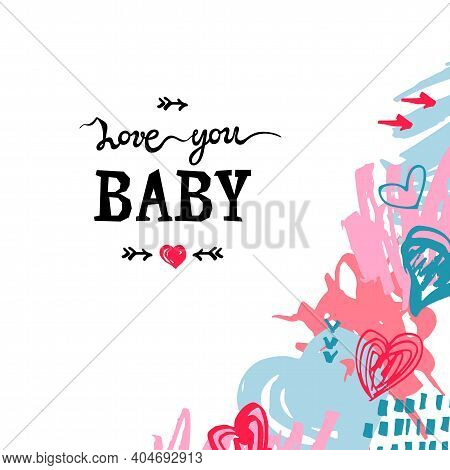 Backdrop With Hand Drawn Sketch Style Hearts And Scribble, Lettering Love You Baby. Place For Text.