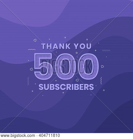 Thank You 500 Subscribers 500 Subscribers Celebration Vector Design.