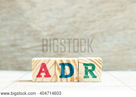Alphabet Letter Block In Word Adr (abbreviation Of Adverse Drug Reaction) On Wood Background