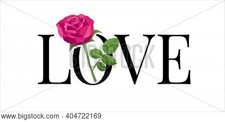 The Word Love And Rose. Vector Concept Of Love Print On A White Background. Letters Love And Pink Ro