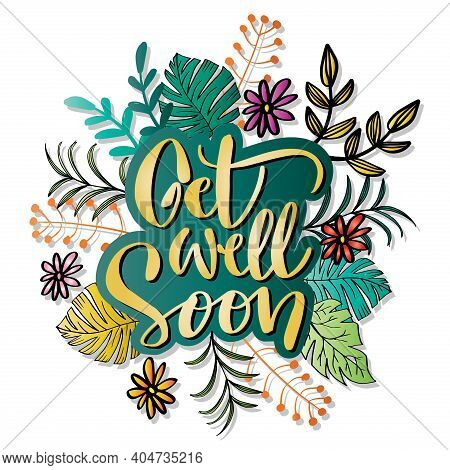 Get Well Soon Greeting Card With Floral Background, Hand Lettering.