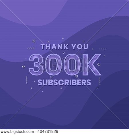Thank You 300000 Subscribers 300k Subscribers Celebration Vector Design.