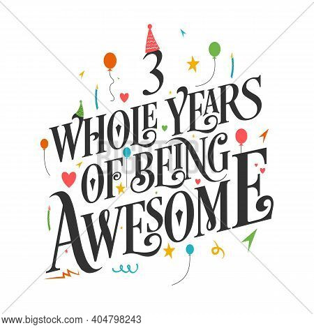 3 Years Birthday And 3 Years Wedding Anniversary Typography Design, 3 Whole Years Of Being Awesome.