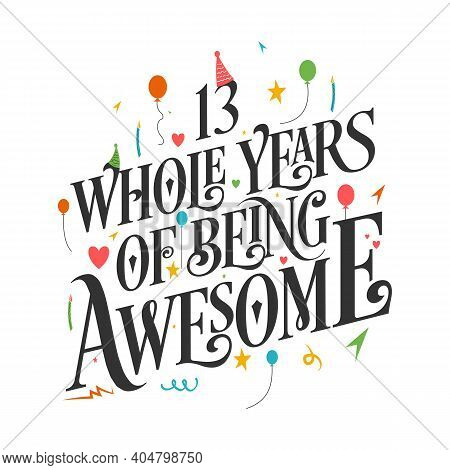 13 Years Birthday And 13 Years Wedding Anniversary Typography Design, 13 Whole Years Of Being Awesom
