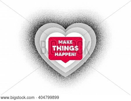 Make Things Happen Motivation Quote. Love Heart Dotwork Background. Motivational Slogan. Inspiration