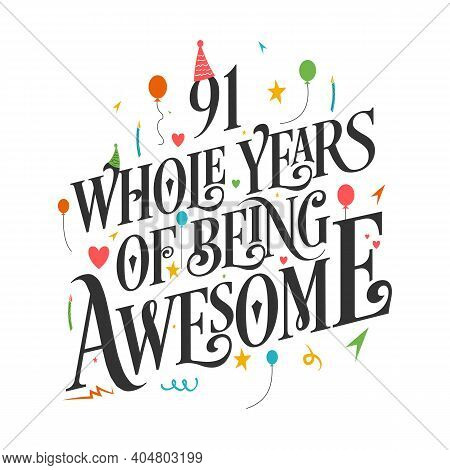 91 Years Birthday And 91 Years Wedding Anniversary Typography Design, 91 Whole Years Of Being Awesom
