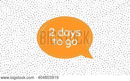 2 Days To Go. Orange Speech Bubble On Polka Dot Pattern. Special Offer Price Sign. Advertising Disco