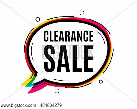Clearance Sale Symbol. Speech Bubble Vector Banner. Special Offer Price Sign. Advertising Discounts