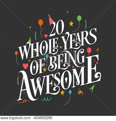 20 Years Birthday And 20 Years Wedding Anniversary Typography Design, 20 Whole Years Of Being Awesom