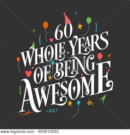 60 Years Birthday And 60 Years Wedding Anniversary Typography Design, 60 Whole Years Of Being Awesom