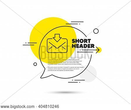 Mail Download Line Icon. Speech Bubble Vector Concept. Incoming Messages Correspondence Sign. E-mail