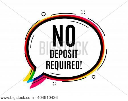 No Deposit Required. Speech Bubble Vector Banner. Promo Offer Sign. Advertising Promotion Symbol. Th