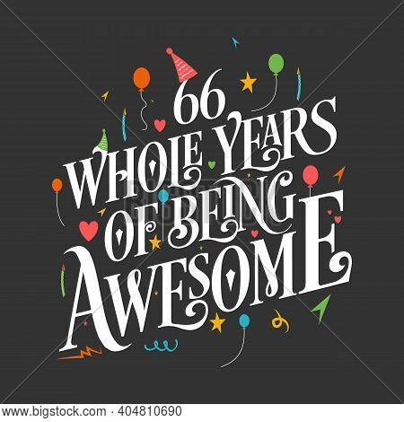 66 Years Birthday And 66 Years Wedding Anniversary Typography Design, 66 Whole Years Of Being Awesom