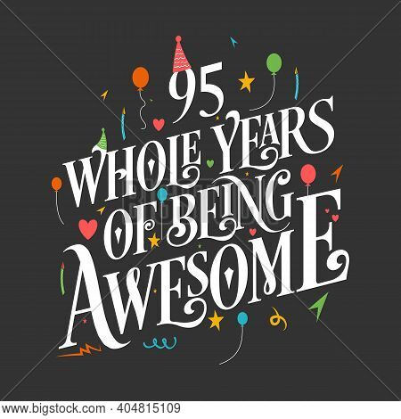 95 Years Birthday And 95 Years Wedding Anniversary Typography Design, 95 Whole Years Of Being Awesom