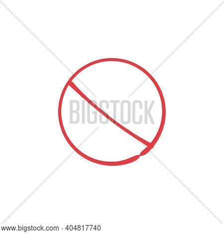 Not Allowed Sign. Hand Drawn Ban Symbol. Stock Vector Illustration Isolated