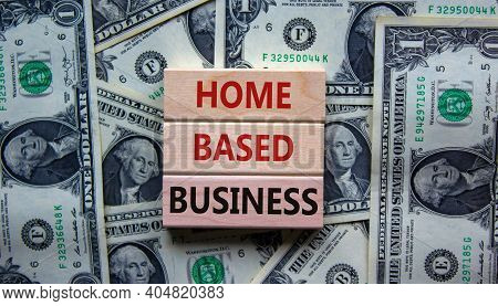 Home-based Business Symbol. Wooden Blocks Form The Words 'home-based Business' On Beautiful Backgrou
