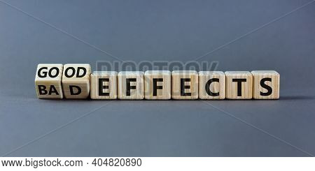 Bad Or Good Effects Symbol. Turned Wooden Cubes And Changed Words 'bad Effects' To 'good Effects'. B