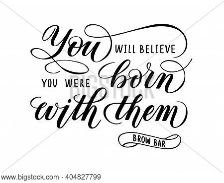 Hand Written Lettering With Quote About Eyebrows For Advertising Of Brow Bar Services Isolated On Wh
