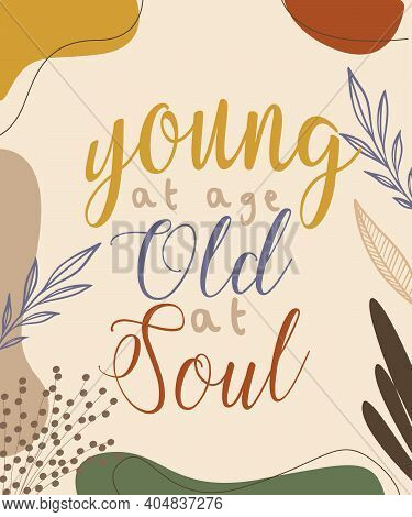 Young At Age Old At Soul Lettering Hand Drawn Word Wisdom Quote For Banner Poster Print Background O