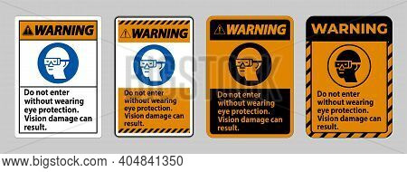 Warning Sign Do Not Enter Without Wearing Eye Protection,vision Damage Can Result