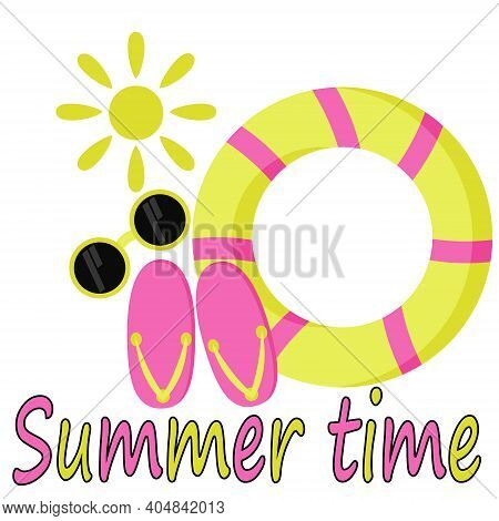 Summer Time, Bright Flip Flops, Swimming Circle And Goggles Summer Theme Lettering For Design Or Boo