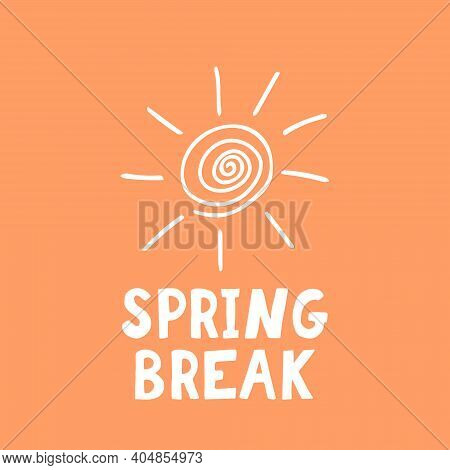 Spring Break Lettering, Sun. Poster, Banner, Card, Flyer. Sketch Hand Drawn Doodle Style. Vector Min