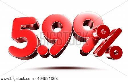 5.99 Percent Red On White Background Illustration 3d Rendering With Clipping Path.