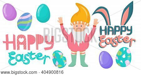 Easter Set Of Elements, Colorful Eggs, A Dwarf And Inscriptions Are Isolated On A White Background.