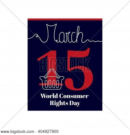 Calendar Sheet, Vector Illustration On The Theme Of World Consumer Rights Day On March 15. Decorated