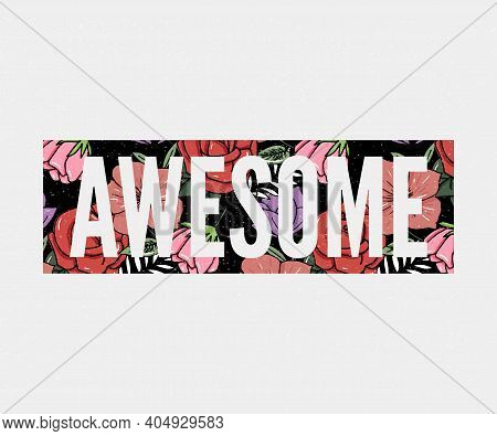 Awesome Slogan With Flower Illustration Slogan Print For Textile T-shirt Vector.