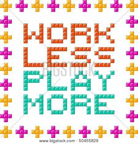 Work Less Play More Message Written In Pixel Blocks