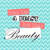 Train Like a Beast Look Like a Beauty - motivational, inspirational quote - vector EPS10 poster