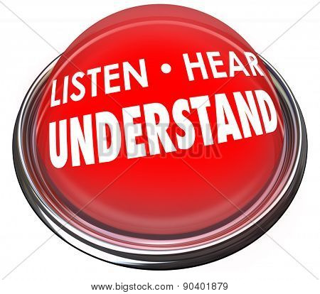Listen, Hear and Understand words on a red button or light to illustrate the need to pay attention to learn, comprehend and retain new information