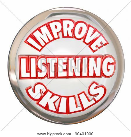 Improve Listening Skills words on a white button to illustrate the importance of learning, comprehending and retaining information