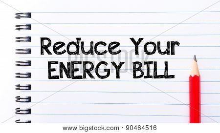 Reduce Your Energy Bill Text Written On Notebook Page