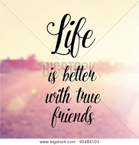 Inspirational Typographic Quote - Life is better with true friends