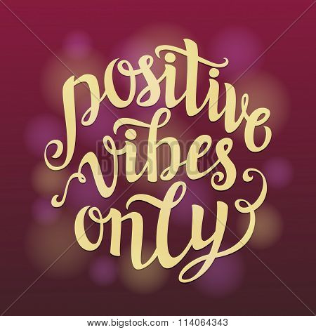 Hand lettering typography poster.Calligraphy quote 'Positive vibes only' on blurred background.For posters cards home decorations t shirt design.Vector illustration. poster