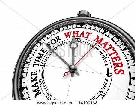 Make Time For What Matters Motivation Quote On Concept Clock