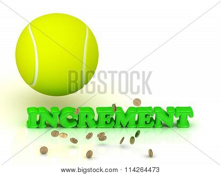 INCREMENT- bright green letters tennis ball gold money on white background